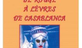 Cartea Les mangeuses de rouge à lèvres de Casablanca – Doru Ciucescu (download, pret, reducere)