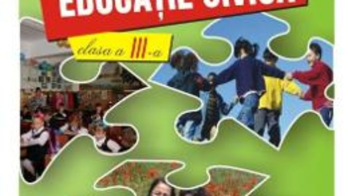 Cartea Educatie Civica Clasa a 3-a Caiet – Marinela Chiriac, Doina Burtila (download, pret, reducere)
