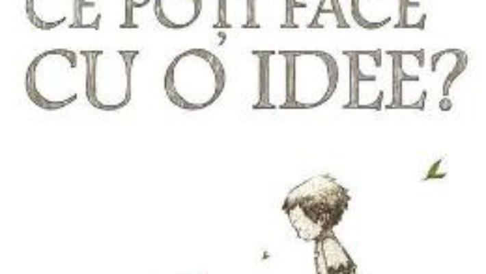 Cartea Ce poti face cu o idee? – Kobi Yamada, Mae Besom (download, pret, reducere)