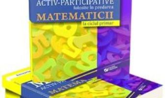Cartea Metode activ-participative folosite in predarea matematicii la ciclul primar – Florentina Visoiu (download, pret, reducere)