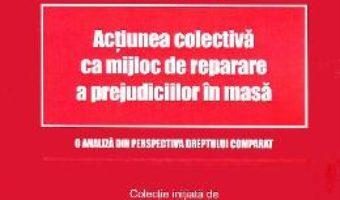 Cartea Actiunea colectiva ca mijloc de reparare a prejudiciilor in masa – Ioan Ilies Neamt (download, pret, reducere)