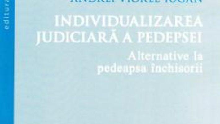 Cartea Individualizarea judiciara a pedepsei – Andrei-Viorel Iugan (download, pret, reducere)