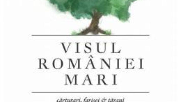 Cartea Visul Romaniei Mari – Mihai Neamtu (download, pret, reducere)
