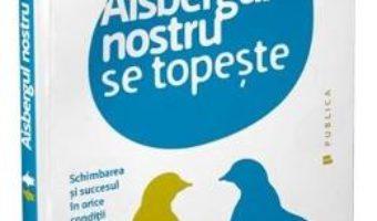 Cartea Aisbergul nostru se topeste – John Kotter, Holger Rathgeber (download, pret, reducere)