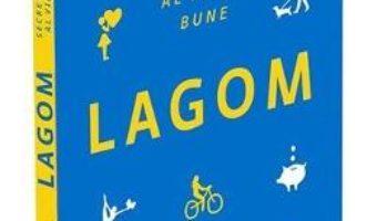 Cartea Lagom. Secretul suedez al vietii bune – Lola A. Akerstrom (download, pret, reducere)
