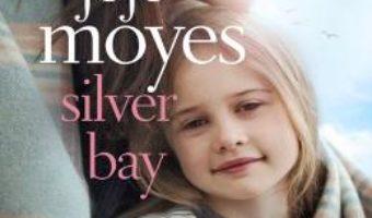 Cartea Silver Bay – Jojo Moyes (download, pret, reducere)