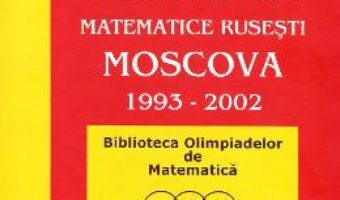 Cartea Olimpiade matematice rusesti – Moscova 1993-2002 – N. Agahanov, O. Podlipsky (download, pret, reducere)
