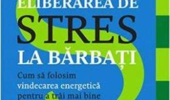 Cartea Eliberarea de stres la barbati – Jed Diamond (download, pret, reducere)