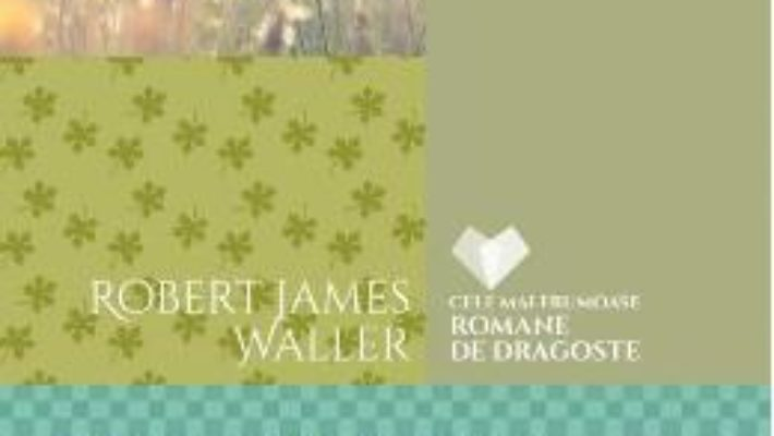 Cartea Podurile din Madison County. Intoarcerea in Madison County – Robert James Waller (download, pret, reducere)