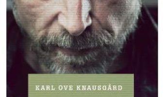 Cartea Lupta mea – Cartea a cincea: Mai sunt si zile cu ploaie – Karl Ove Knausgard (download, pret, reducere)