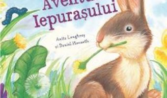 Cartea Primavara. Aventura Iepurasului – Anita Loughrey, Daniel Howarth (download, pret, reducere)