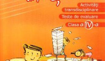 Cartea Activitati transdisciplinare – Clasa 4 – Scoala… dupa scoala (download, pret, reducere)