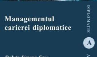 Cartea Managementul carierei diplomatice – Steluta Simona Sora (download, pret, reducere)