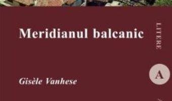 Cartea Meridianul balcanic – Gisele Vanhese (download, pret, reducere)