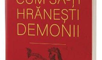 Cartea Cum sa-ti hranesti demonii – Tsultrim Allione (download, pret, reducere)
