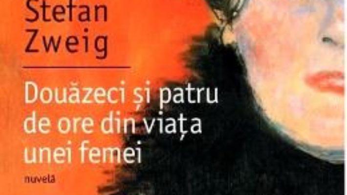 Cartea Douazeci si patru de ore din viata unei femei Ed. 2018 – Stefan Zweig (download, pret, reducere)