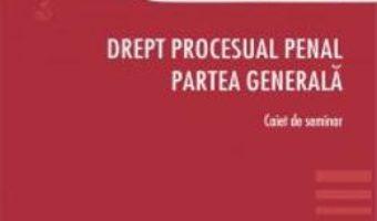 Cartea Drept procesual penal. Partea generala. Caiet de seminar – Anastasiu Crisu (download, pret, reducere)