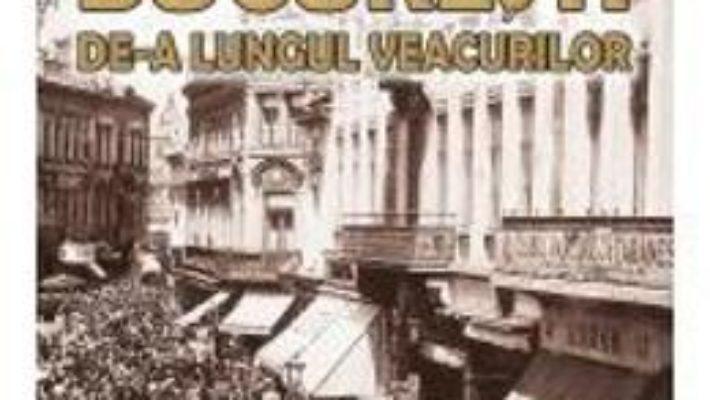 Cartea Bucuresti de-a lungul veacurilor – Nicolae Gheorghiu (download, pret, reducere)