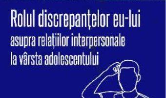 Cartea Rolul discrepantelor eu-lui asupra relatiilor interpersonale la varsta adolescentului – Lacramioara Lovin (download, pret, reducere)