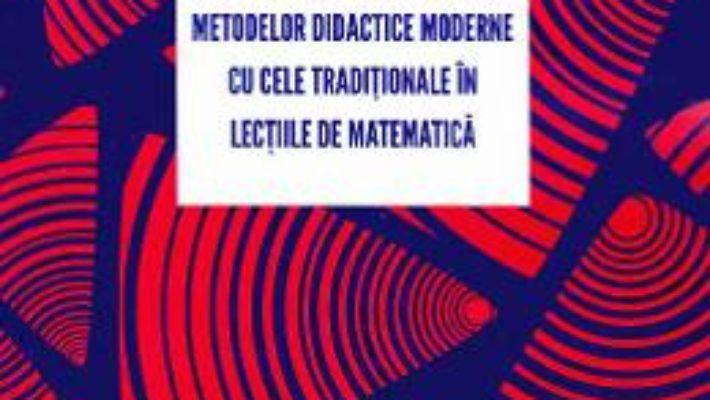 Cartea Posibilitati de imbinare a metodelor didactice moderne cu cele traditionale in lectiile de matematica – Lacramioara Lovin (download, pret, reducere)