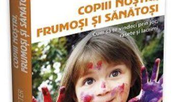 Cartea Copiii nostri, frumosi si sanatosi – Aletha Solter (download, pret, reducere)