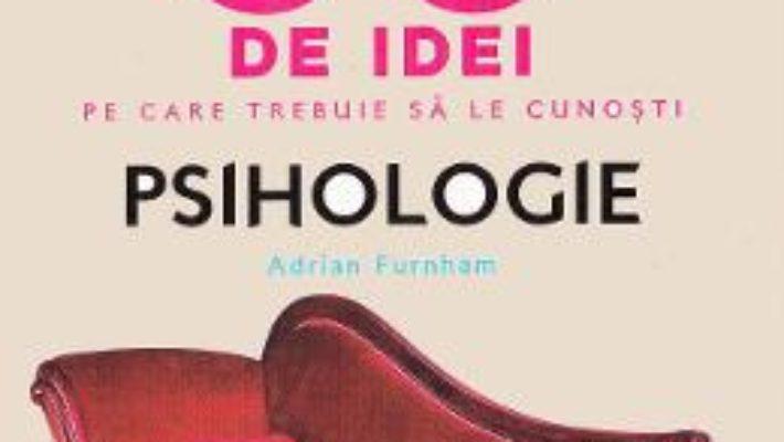 Cartea 50 de idei pe care trebuie sa le cunosti. Psihologie – Adrian Furnham (download, pret, reducere)