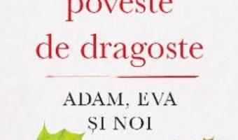 Cartea Prima poveste de dragoste: Adam, Eva si noi – Bruce Feiler (download, pret, reducere)