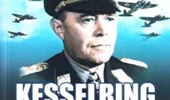 Cartea Kesselring, crearea Luftwaffe – Kenneth Macksey (download, pret, reducere)