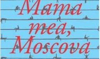 Cartea Mama mea, Moscova – Hamid Ismailov (download, pret, reducere)