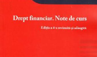 Cartea Drept financiar. Note de curs Ed.4 – Ioana Maria Costea (download, pret, reducere)