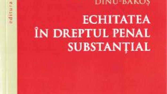 Cartea Echitatea in dreptul penal substantial – Monica-Marcela Dinu-Bakos (download, pret, reducere)