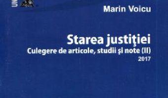 Cartea Starea justitiei. Culegere de articole, Studii si note 2017 – Marin Voicu (download, pret, reducere)