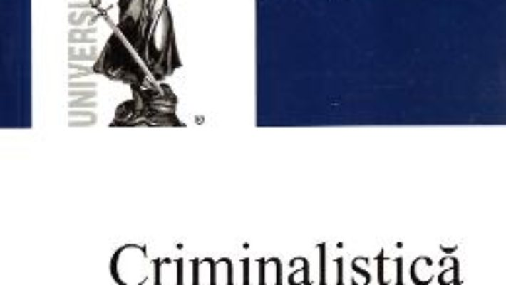 Cartea Criminalistica. Metodologia criminalistica – Emilian Stancu, Petrut Ciobanu (download, pret, reducere)