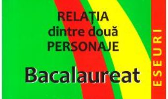 Cartea Relatia dintre doua personaje. Bacalaureat. Paralele literare – Mariana Badea (download, pret, reducere)