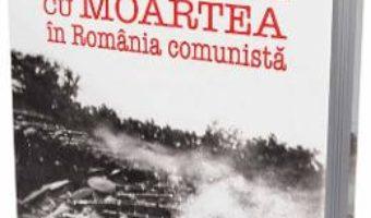 Cartea Pedeapsa cu moartea in Romania comunista – Radu Stancu (download, pret, reducere)