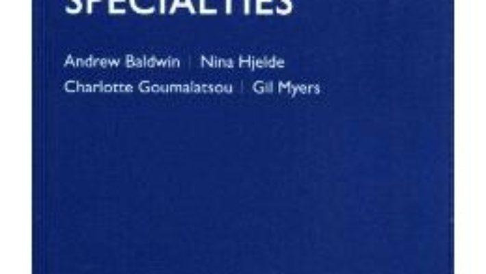 Cartea Oxford Handbook of Clinical Specialties – Andrew Baldwin (download, pret, reducere)