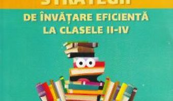 Cartea Strategii de invatare eficienta la clasele II-IV Ed.2 – Maria Manuela Cojocaru (download, pret, reducere)