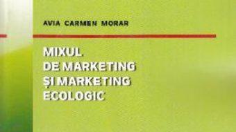 Cartea Mixul de marketing si marketing ecologic – Avia Carmen Morar (download, pret, reducere)