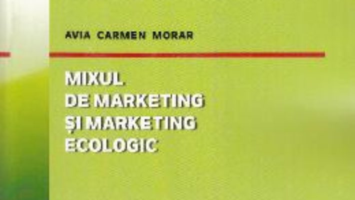 Cartea Mixul de marketing si marketing ecologic – Avia Carmen Morar (download, pret, reducere)