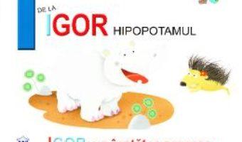 Cartea I de la Igor, Hipopotamul – Igor, un inotator gras (cartonat) (download, pret, reducere)