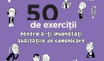 Cartea 50 de exercitii pentru a-ti imbunatati abilitatile de comunicare – Jean-Philippe Vidal (download, pret, reducere)