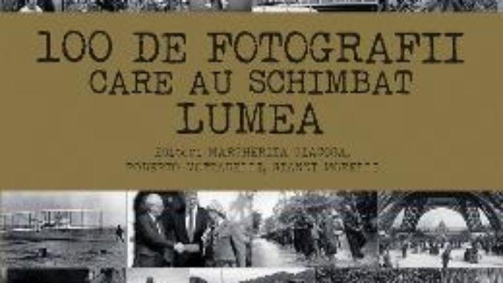 Cartea 100 de fotografii care au schimbat lumea – Margherita Giacosa (download, pret, reducere)