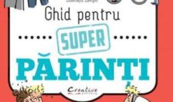 Cartea Ghid pentru super parinti – Julia Girodroux, Benjamin Perrier (download, pret, reducere)
