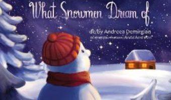 Cartea La ce viseaza oamenii de zapada. What Snowmen Dream of – Andreea Demirgian (download, pret, reducere)