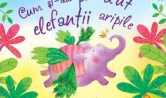 Cartea Cum si-au pierdut elefantii aripile – Lesley Sims, Katie Lovell (download, pret, reducere)