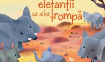 Cartea Cum au ajuns elefantii sa aiba trompa – Rudyard Kipling (download, pret, reducere)