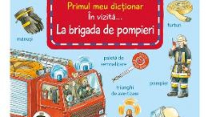 Cartea In vizita la Brigada de Pompieri – Susanne Gernhauser (download, pret, reducere)