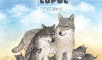 Cartea Animale salbatice in natura – Lupul (download, pret, reducere)