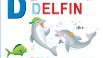 Cartea D de la Delfin – Dodo, delfinul curios (cartonat) (download, pret, reducere)