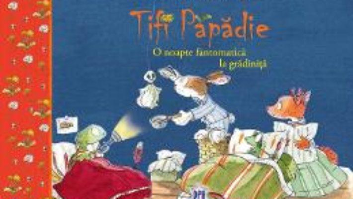 Cartea Tifi Papadie. O noapte fantomatica la gradinita – Andreas H. Schmachtl (download, pret, reducere)